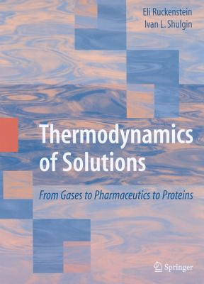 Thermodynamics of Solutions By Ruckenstein, Eli/ Shulgin, Ivan L.