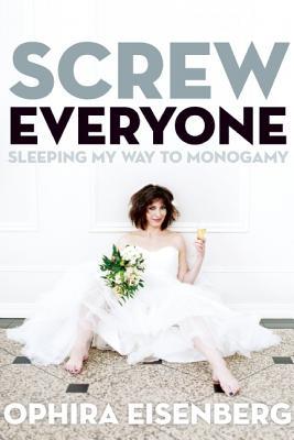 Screw Everyone By Eisenberg, Ophira